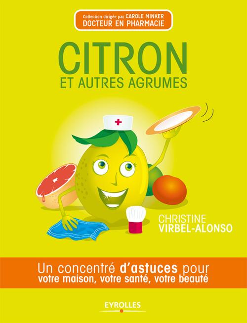 Citron et autres agrumes ; un concentré de bienfaits pour votre maison, votre santé, votre beauté