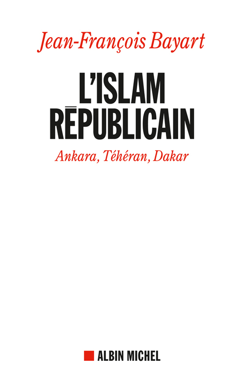 L'Islam républicain ; Ankara, Téhéran, Dakar