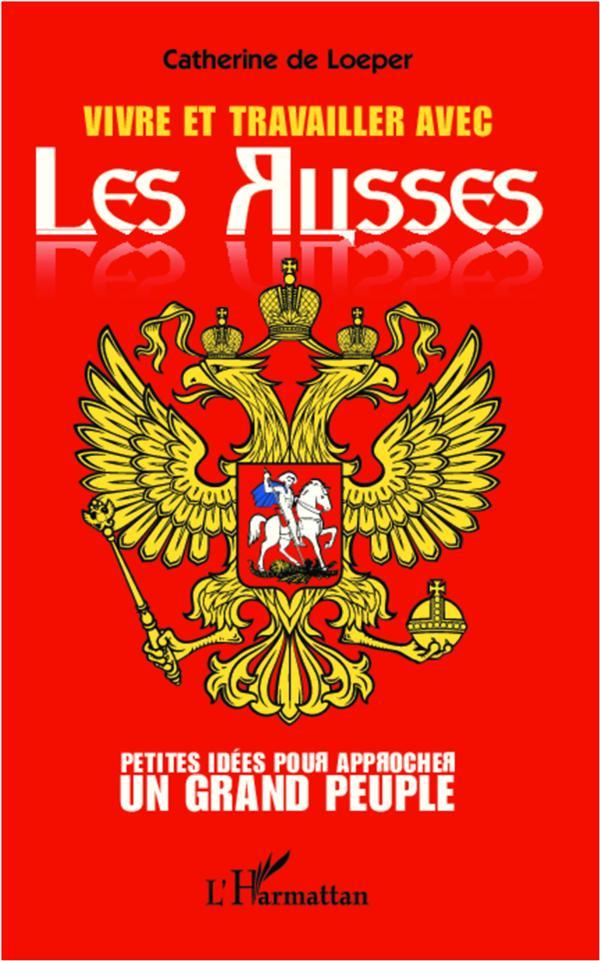 Vivre et travailler avec les Russes ; petites idées pour approcher un grand peuple
