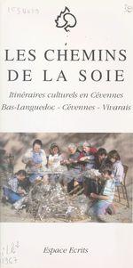 Les chemins de la soie  - Eric Doulcier - Martine Nougarede - Françoise Clavairolle - Daniel Travier - Mi - Marc-Henri Piault - Hervé Ozil - Michel Costa