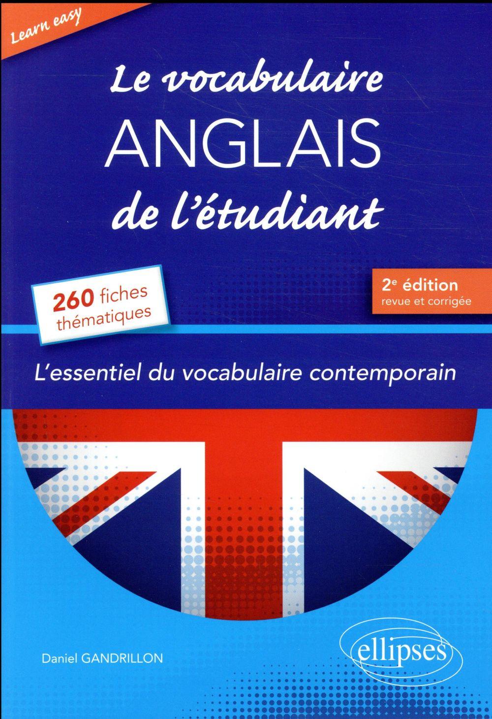 - LEARN EASY  LE VOCABULAIRE ANGLAIS DE L ETUDIANT. L ESSENTIEL DU VOCABULAIRE GENERAL ET JOURNALISTI