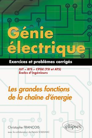 génie électrique ; 55 exercices et problèmes corrigés ; les grandes fonctions de la chaîne d'énergie (édition 2018)