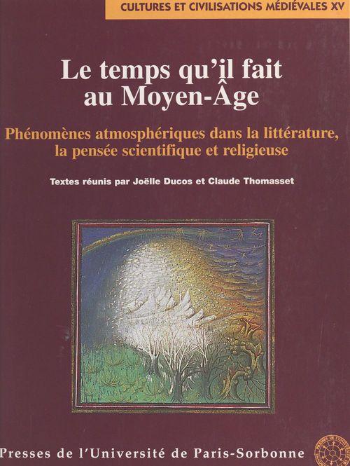 Le temps qu'il fait au Moyen-âge ; phénomenes athmospheriques dans la litterature, la pensee scientifique et religieuse