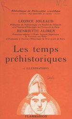 Les temps préhistoriques...  - Henriette Alimen - Léonce Joleaud