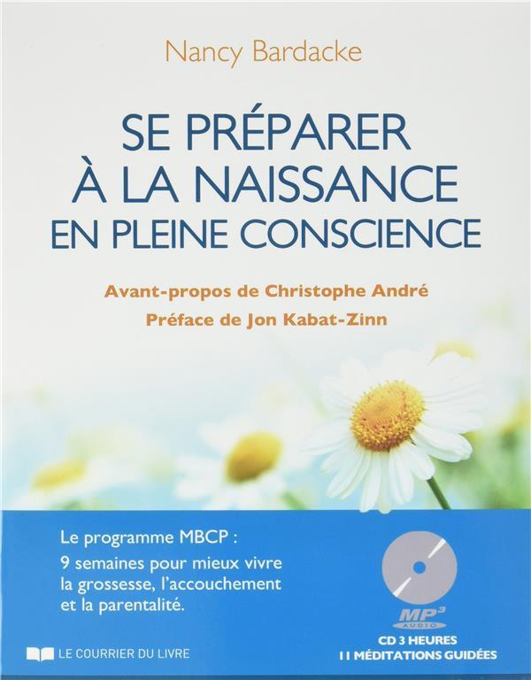 Se préparer à la naissance en pleine conscience ; le programme MBCP : 9 semaines pour mieux vivre la grossesse, l'accouchement et la parentalité