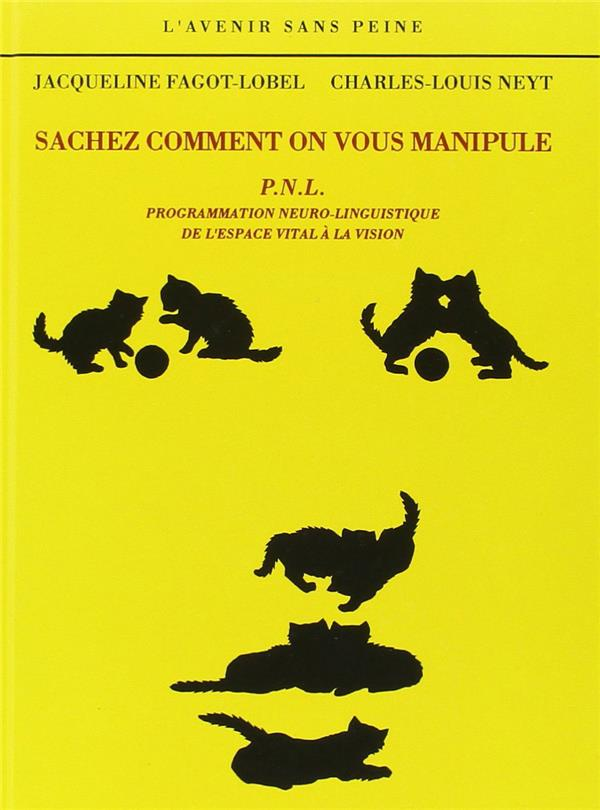 Sachez comment on vous manipule - p.n.l. : programmation neuro-linguistique