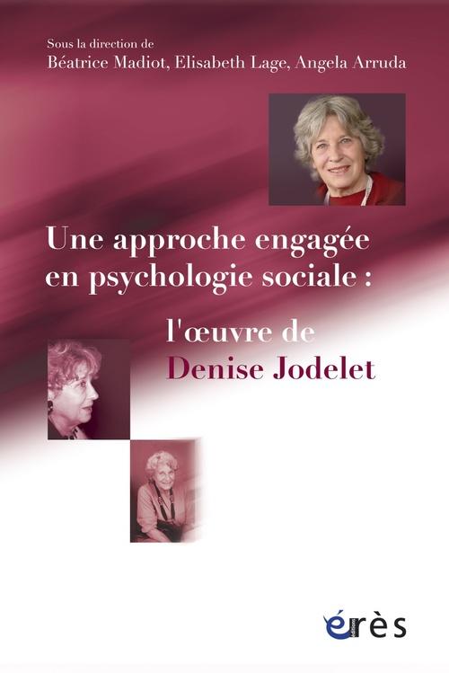 Une approche engagée en psychologie sociale ; l'oeuvre de Denise Jodelet