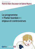 Vente EBooks : Le programme Parler bambin : enjeux et controverses - 1001BB n°161  - Patrick Ben Soussan - Sylvie Rayna