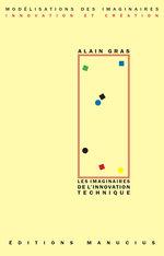 Les Imaginaires de l'innovation technique  - Alain GRAS