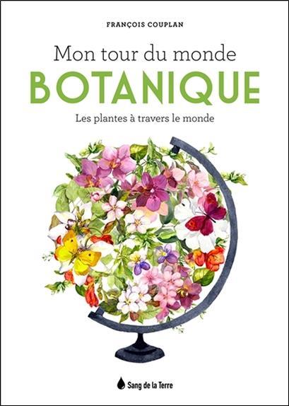 Mon tour du monde botanique ; les plantes à travers le monde