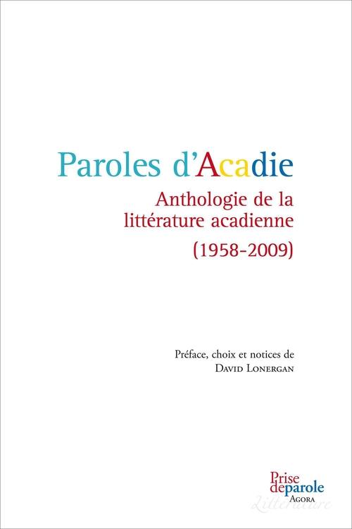 Paroles d'Acadie ; anthologie de la littérature acadienne (1958-2009)