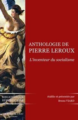 Anthologie de Pierre Leroux ; inventeur du socialisme