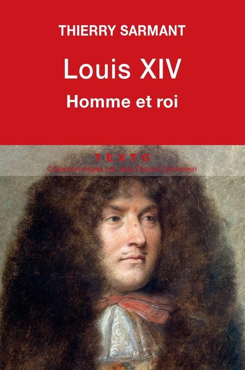 Louis XIV ; homme et roi