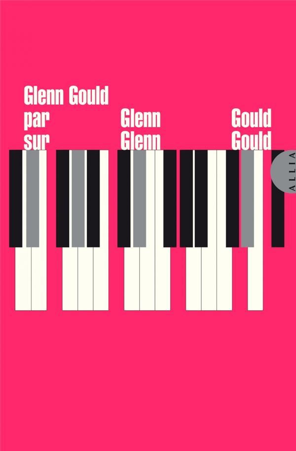 Glenn Gould par Glenn Gould sur Glenn Gould