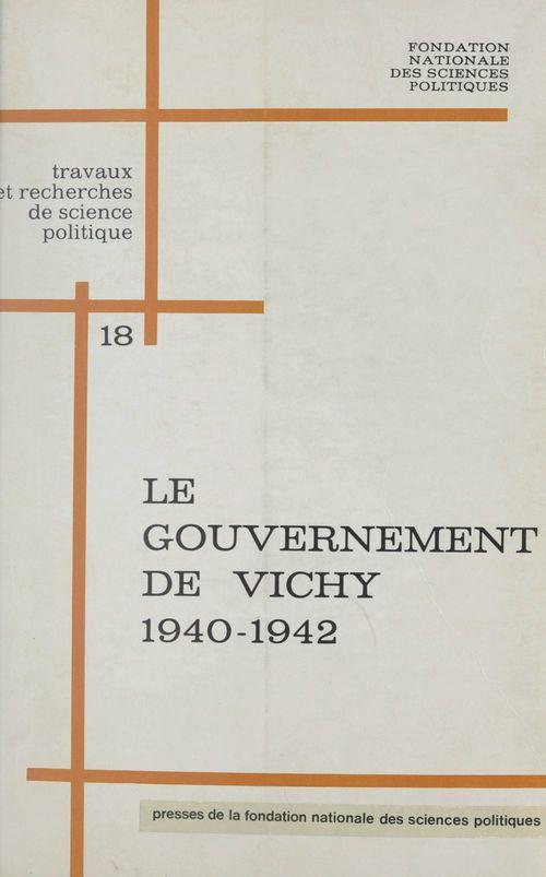 Le gouvernement de Vichy : 1940-1942, institutions et politiques