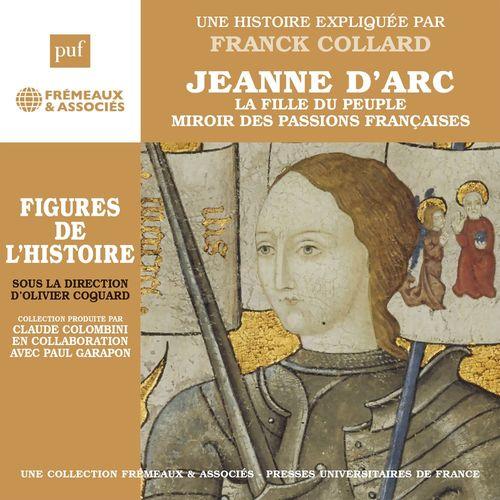 Vente AudioBook : Jeanne d'Arc. La fille du peuple, miroir des passions françaises  - Franck Collard