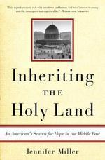 Inheriting the Holy Land  - Jennifer Miller