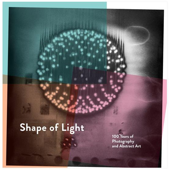 Shape of light ; 100 years of photography and abstract art