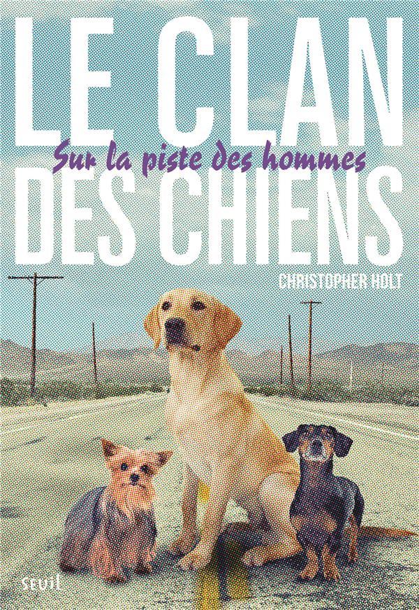 Le clan des chiens t.1 ; sur la piste des hommes