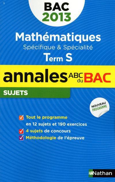 Annales ABC du bac ; sujets non corrigés ; mathématiques ; terminale S ; spécifique & spécialité (édition 2013)