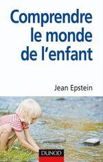 Vente Livre Numérique : Comprendre le monde de l'enfant  - Jean Epstein