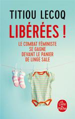 Couverture de Libérées ! ; le combat féministe se gagne devant le panier de linge sale