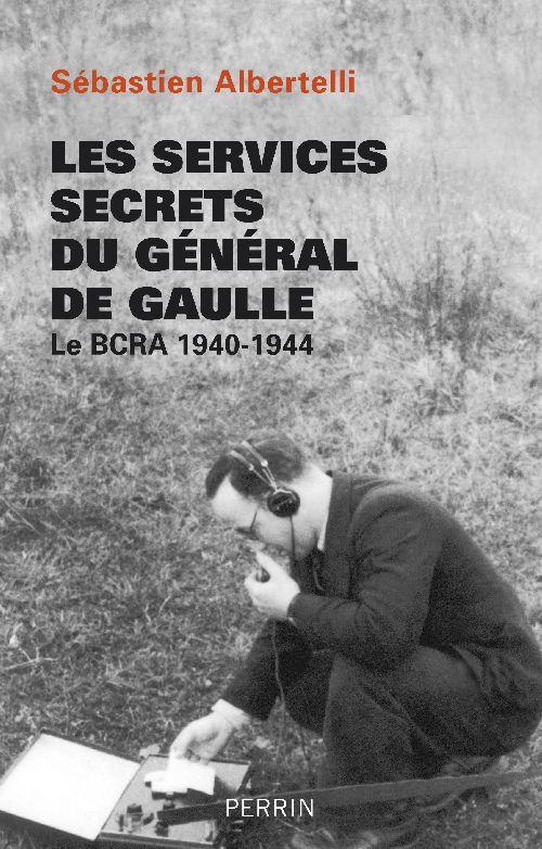 Les services secrets du Général de Gaulle ; le BCRA 1940-1944