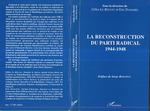 La reconstruction du parti radical 1944-1948  - Eric Duhamel - Gilles le Béguec