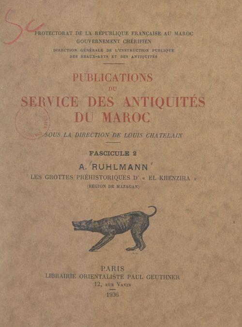 Publications du Service des antiquités du Maroc (2). Les grottes préhistoriques d'El Khenzira (région de Mazagan)