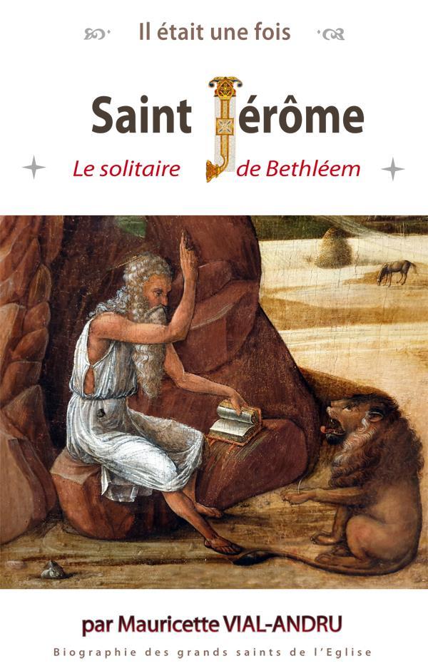Il était une fois saint Jérôme ; le solitaire de Bethléem
