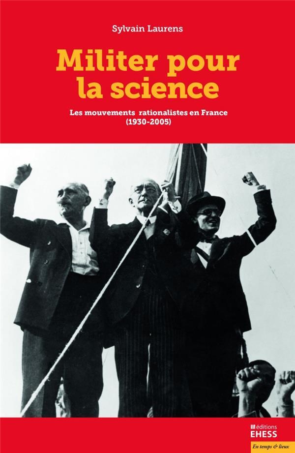 Militer au nom de la science ; une socio-histoire des mouvements rationalistes en France (1931-2005)