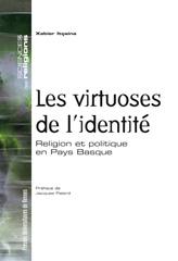 virtuoses de l identite. religion et politique en pays basque