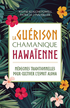La guérison chamanique hawaïenne ; médecines traditionnelles pour cultiver l'esprit aloha