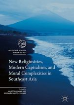 New Religiosities, Modern Capitalism, and Moral Complexities in Southeast Asia  - Gwenael Njoto-Feillard - Juliette Koning