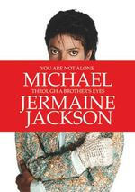 You Are Not Alone: Michael, Through a Brother's Eyes  - Jermaine Jackson - Jermaine Jackson