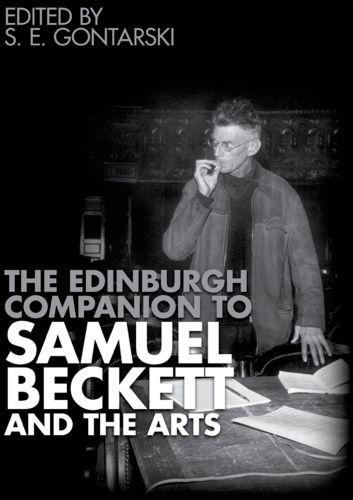 The Edinburgh Companion to Samuel Beckett and the Arts