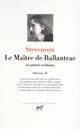 OEUVRES, II : LE MAITRE DE BALLANTRAE ET AUTRES ROMANS
