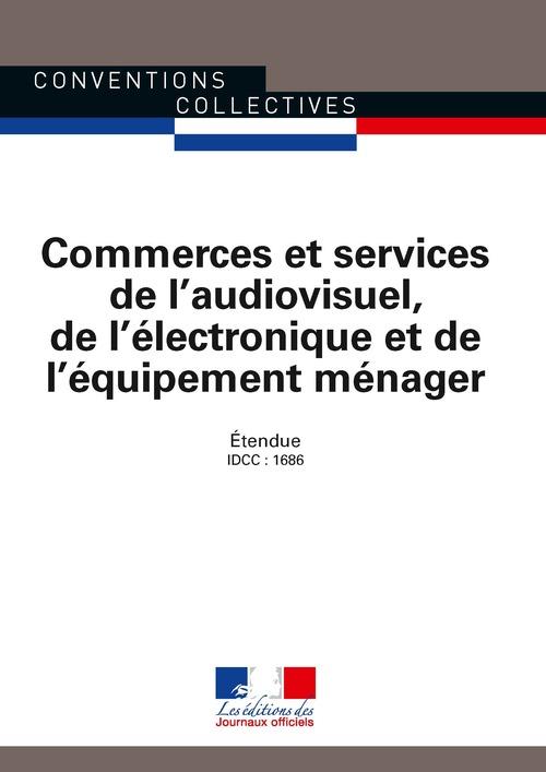 Commerces et services de l'audiovisuel, de l'électronique et de l'équipement menager ; convention collective nationale étendue IDCC 1686 (22e édition)