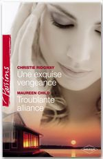 Une exquise vengeance - Troublante alliance (Harlequin Passions)  - Christie Ridgway - Maureen Child