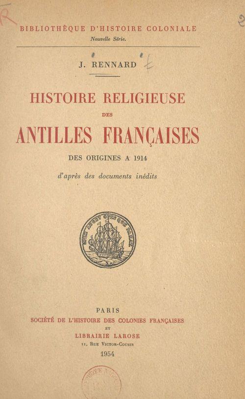 Histoire religieuse des Antilles françaises, des origines à 1914  - Joseph Rennard
