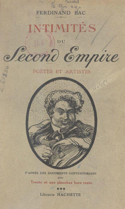 Intimités du Second Empire (3). Poètes et artistes  - Ferdinand Bac