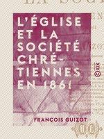Vente EBooks : L'Église et la société chrétiennes en 1861  - François GUIZOT