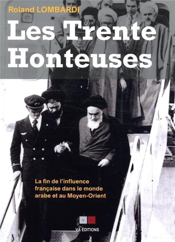 Les 30 honteuses ; la fin de l'influence française dans le monde arabe et au Moyen-Orient