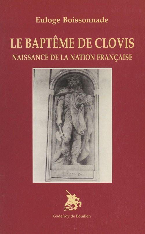 Le baptême de Clovis : naissance de la nation française  - Euloge Boissonnade