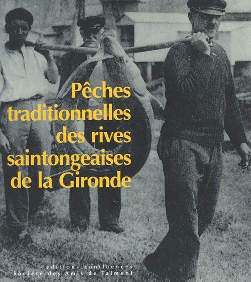 Pêches traditionnelles des rives saintongeaises de la Gironde (1850-1950)  - Société des amis de Talmont-sur-Gironde