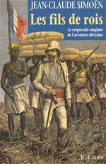 Les fils de rois ; le crépuscule sanglant de l'aventure africaine