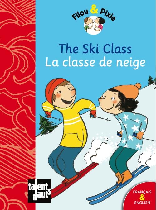 The ski class ; la classe de neige
