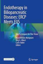 Endotherapy in Biliopancreatic Diseases: ERCP Meets EUS  - Carlo Fabbri - Massimiliano Mutignani - Jörg G. Albert