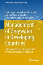 Management of Greywater in Developing Countries  - Adel Ali Saeed Al-Gheethi - Radin Maya Saphira Radin Mohamed - Amir Hashim Mohd Kassim