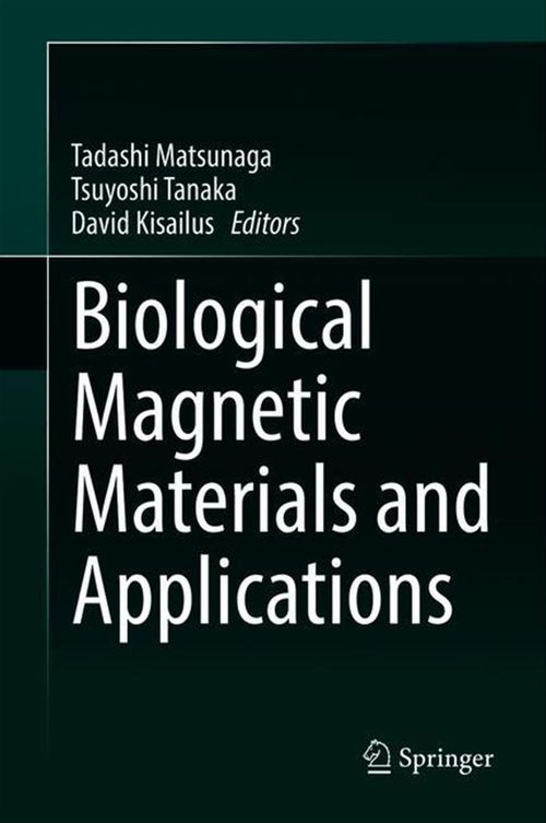 Biological Magnetic Materials and Applications  - Tadashi Matsunaga  - Tsuyoshi Tanaka  - David Kisailus
